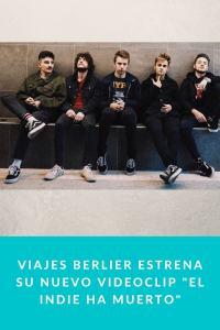 """Viajes Berlier estrena su nuevo videoclip """"El Indie Ha Muerto"""""""