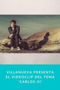 Villanueva presenta el videoclip del tema 'Carlos III'