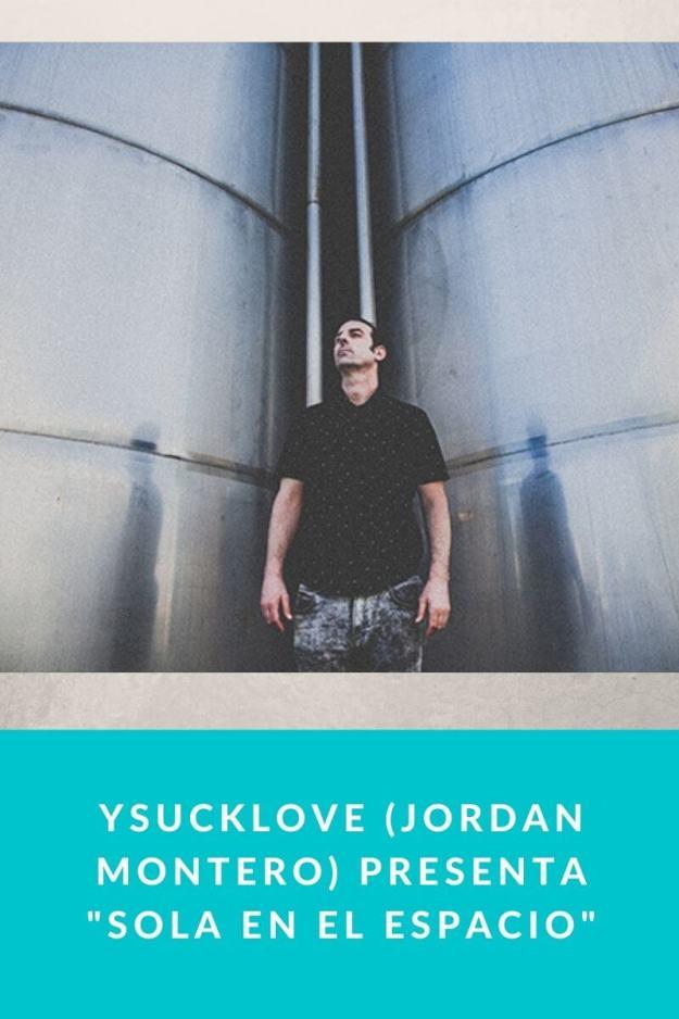 Ysucklove (Jordan Montero) presenta «Sola en el Espacio»