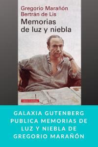 Galaxia Gutenberg publica Memorias de luz y niebla de Gregorio Marañón