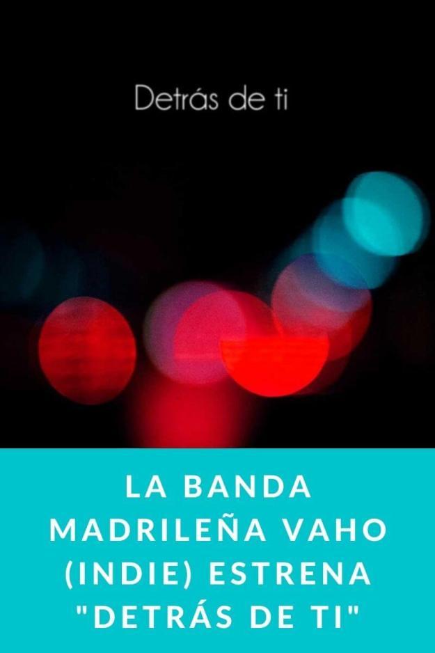 La banda Madrileña Vaho (Indie) estrena «Detrás de ti»