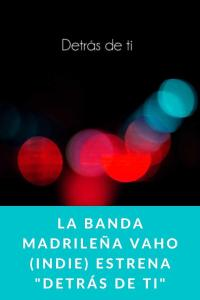 """La banda Madrileña Vaho (Indie) estrena """"Detrás de ti"""""""