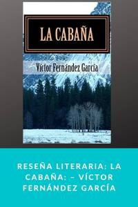 Reseña literaria: La Cabaña de Víctor Fernández García