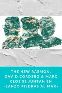The New Raemon, David Cordero & Marc Clos se juntan en «Lanzo Piedras al mar»