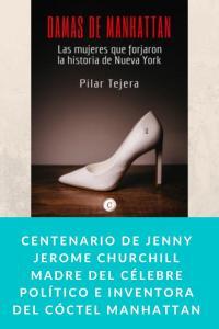 Centenario de Jenny Jerome Churchill madre del Célebre Político e inventora del Cóctel Manhattan