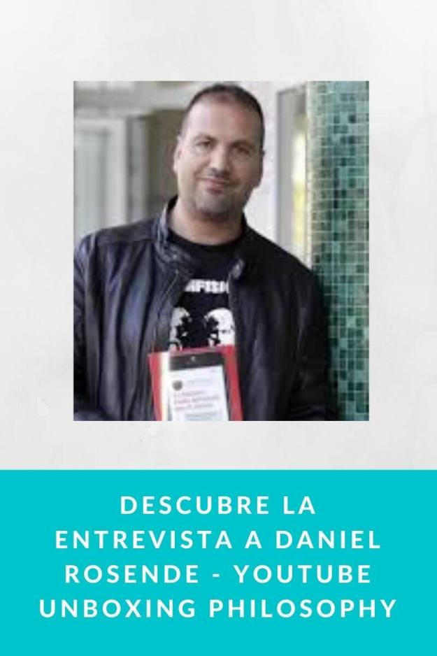 Descubre la entrevista a Daniel Rosende – YouTube Unboxing Philosophy