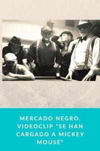 """Mercado Negro, videoclip """"Se han cargado a Mickey Mouse"""""""