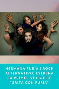 "Hermana Furia ( Rock Alternativo) estrena su primer videoclip ""Grita con Furia"""