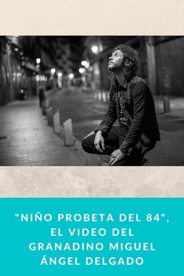 «Niño Probeta del 84», el Video del granadino Miguel Ángel Delgado