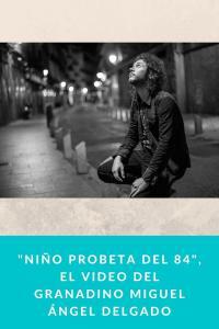 """""""Niño Probeta del 84"""", el Video del granadino Miguel Ángel Delgado"""