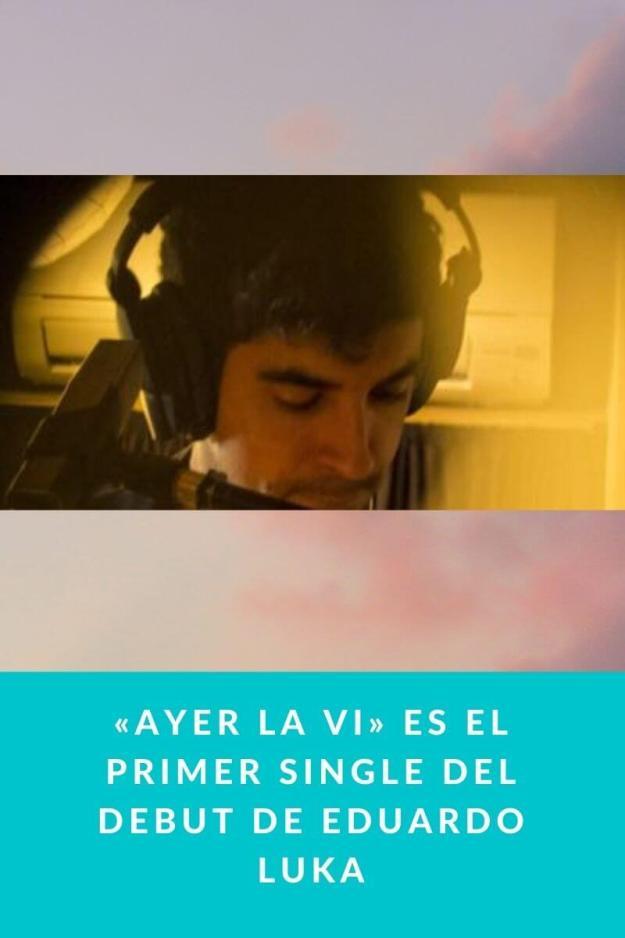 «Ayer la vi» es el primer single del debut de Eduardo Luka