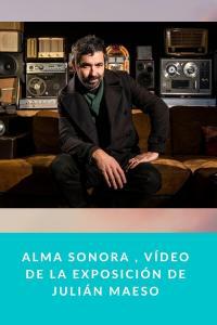 ALMA SONORA , vídeo de la exposición de Julián Maeso