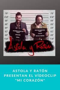 """ASTOLA Y RATÓN presentan el vídeoclip """"Mi Corazón"""""""