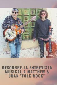 "Descubre la entrevista musical a Matthew & Juan ""Folk Rock"""