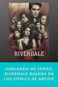 Hablando de series: Riverdale