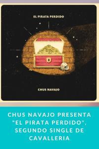 "Chus Navajo presenta ""El pirata perdido"", segundo single de Cavalleria"