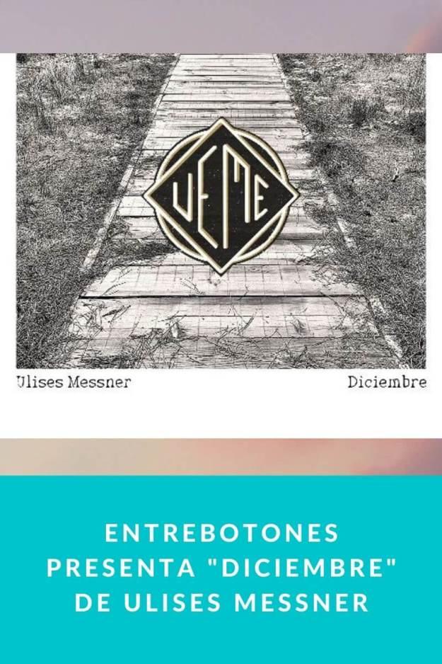 Entrebotones presenta «Diciembre» de Ulises Messner