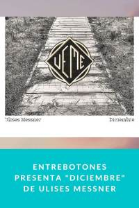 """Entrebotones presenta """"Diciembre"""" de Ulises Messner"""