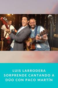 Luis Larrodera sorprende cantando a dúo con Paco Martín