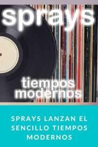 SPRAYS lanzan el sencillo Tiempos Modernos