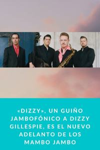 «Dizzy», un guiño Jambofónico a Dizzy Gillespie, es el nuevo adelanto de los Mambo Jambo