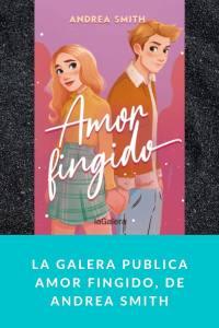 La Galera publica Amor fingido, de Andrea Smith