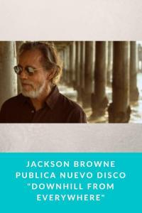 "Jackson Browne publica nuevo disco ""Downhill from Everywhere"""