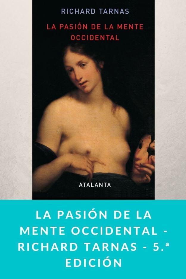 La pasión de la mente occidental – Richard Tarnas – 5.ª edición
