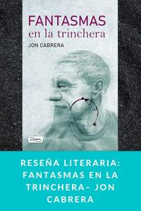 Reseña literaria: Fantasmas en la trinchera– Jon Cabrera