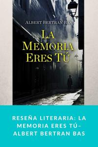 Reseña literaria: La memoria eres tú– Albert Bertran Bas