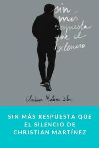 Sin más respuesta que el silencio de Christian Martínez