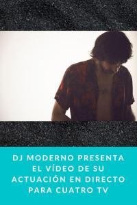 Dj Moderno presenta el vídeo de su actuación en directo para Cuatro TV