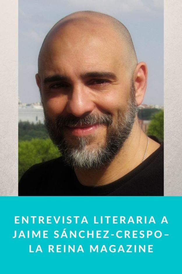 Entrevista literaria a Jaime Sánchez-Crespo – La Reina Magazine