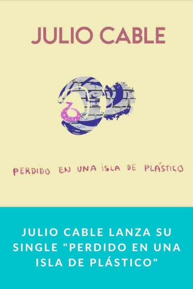 Julio Cable lanza su single «Perdido en una Isla de Plástico»