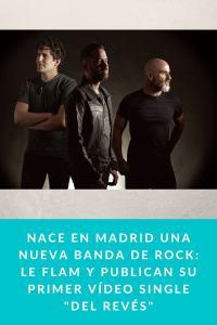 """Nace en Madrid una nueva banda de Rock: Le Flam y publican su primer vídeo single """"Del Revés"""""""