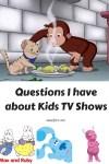 Odd thoughts I have when watching TV with my preschooler. Caillou, Curious George, Blues Clues, Daniel Tiger's Neighborhood