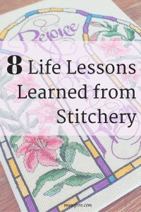 8 Life Lessons Learned from Stitchery - comparing life to cross stitch, embroidery, crewel and needlepoint.
