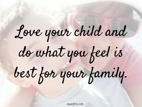 Love your child and do what is best for your family.