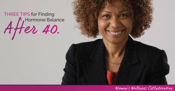 3 Tips for Hormone Balance After 40: a few lifestyle changes can make peri-menopause and menopause a bit easier.