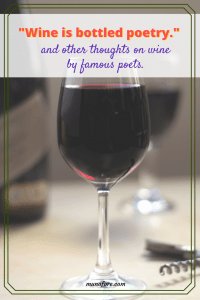 A collection of wine quotes from famous poets: Stevenson, Baudelaire, Coehlo, Yeats, Khayyam, Emerson, Johnson.