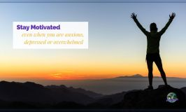 """man on mountain with arms raised and text overlay """"Stay Motivated even when you are anxious, depressed or overwhelmed"""""""