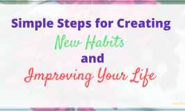 Simple Steps for Creating New Habits for Improving Your Life.