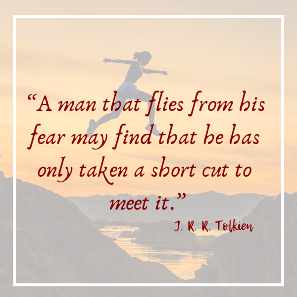 A man that flies from his fear quote from tolkien
