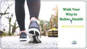 "street level view of woman walking with text ""Walk Your Way to Better (physical and mental) health"""