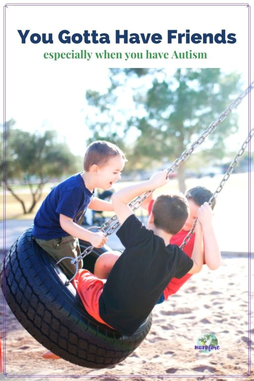 """kids swinging on a tire swing with text overlay """"You Gotta Have Friends - especially when you have Autism"""""""
