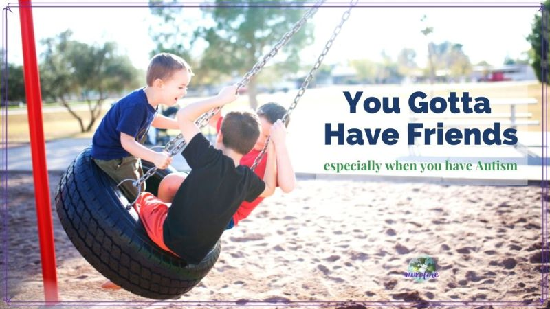 "boys swinging on a tire swing with text overlay ""You Gotta Have Friends especially when you have Autism"""