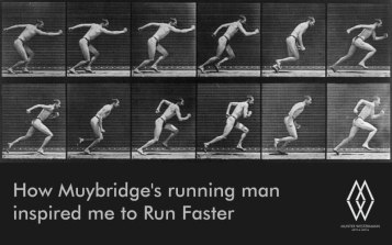 How Muybridge's Running Man inspired me to Run Faster