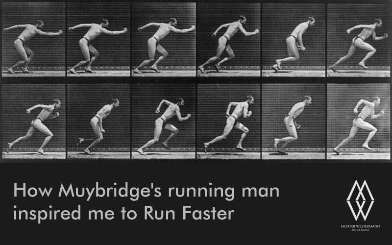 How Muybridge's Running Man inspired me to Run Faster