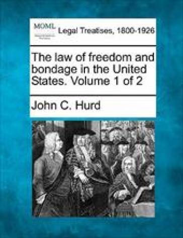 the-law-of-freedom-and-bondage-in-the-united-states-volume-1-of-2-hurd-john-c-9781240102112-md
