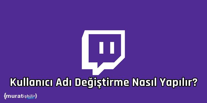 Twitch Kullanıcı Adı Değiştirme Nasıl Yapılır?